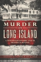 Murder on Long Island: A 19th Century Tale of Tragedy and Revenge by Geoffrey Fleming