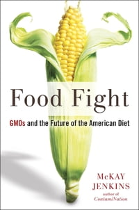 Food Fight: GMOs and the Future of the American Diet