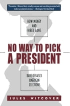 No Way to Pick A President: How Money and Hired Guns Have Debased American Elections