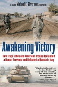 Awakening Victory: How Iraqi Tribes and American Troops Reclaimed Al Anbar and Defeated Al Qaeda in…