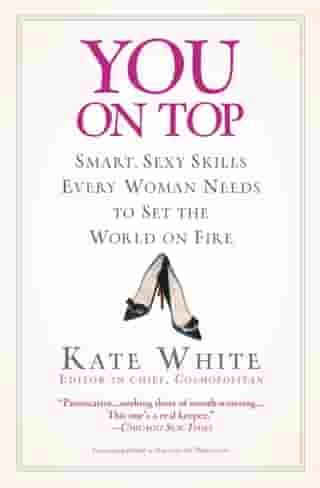 You On Top: Smart, Sexy Skills Every Woman Needs to Set the World on Fire by Kate White