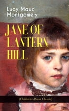 JANE OF LANTERN HILL (Children's Book Classic): Including the Memoirs of Lucy Maud Montgomery by Lucy Maud Montgomery
