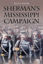 Sherman's Mississippi Campaign by Buck T. Foster