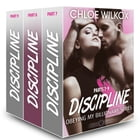 Discipline (Obeying my Billionaire collection, parts 7-9) by Chloe Wilkox