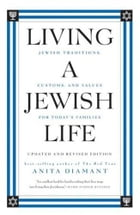 Living a Jewish Life, Updated and Revised Edition: Jewish Traditions, Customs and Values fo by Anita Diamant