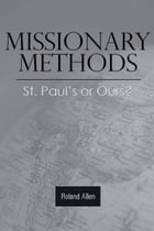 Missionary Methods: St. Paul's or Ours? by Roland Allen