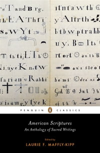 American Scriptures: An Anthology of Sacred Writings: An Anthology of Sacred Writings