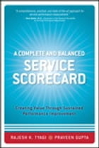 A Complete and Balanced Service Scorecard: Creating Value Through Sustained Performance Improvement by Praveen K. Gupta