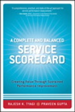 Book A Complete and Balanced Service Scorecard: Creating Value Through Sustained Performance Improvement by Praveen K. Gupta