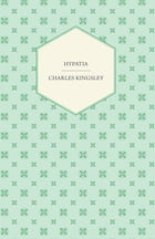 Hypatia – Or, New Foes With an Old Face by Charles Kingsley