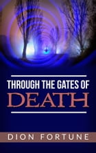 Through The Gates Of Death by Dion Fortune