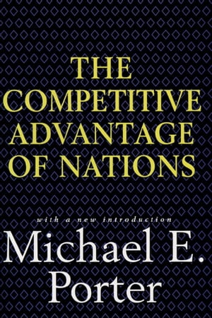 Competitive Advantage of Nations Creating and Sustaining Superior Performance