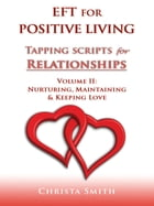 EFT for Positive Living: Tapping Scripts for Relationships Volume II by Christa Smith