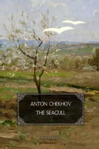 The Seagull: A play in four acts by Anton Chekhov