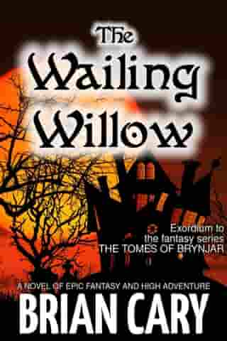 The Wailing Willow: The Tomes of Brynjar, #0