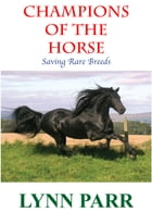 Champions of the Horse: Saving Rare Breeds by Lynn Parr