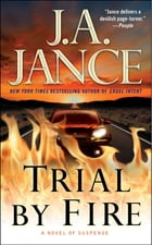 Trial by Fire: A Novel of Suspense by J.A. Jance