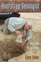 Bootstrap Geologist: My Life in Science by Gene Shinn