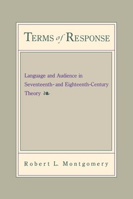 Book Terms of Response: Language and the Audience in Seventeenth- and Eighteenth-Century Theory by Robert Montgomery