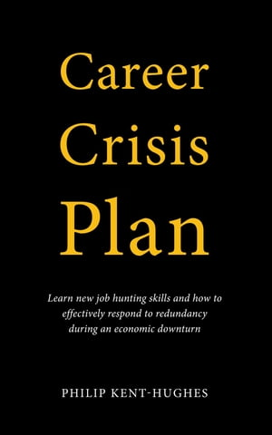 Career Crisis Plan: Learn new job hunting skills and how to effectively respond to redundancy during an economic downturn