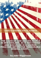 The cause of God and his people in New-England, as it was stated and discussed in a sermon preached before the Honourabl... by John Higginson
