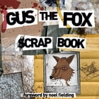 Gus the Fox: A Scrapbook by Matt Haydock