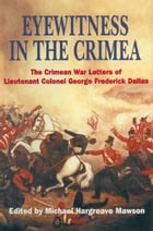 Eyewitness in the Crimea: The Crimean War Letters of Lieutenant Colonel George Frederick Dallas by Michael Hargreave Mawson