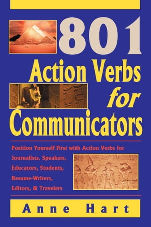 801 Action Verbs for Communicators Position Yourself First with Action Verbs for Journalists,  Speakers,  Educators,  Students,  Resume-Writers,  Editors &