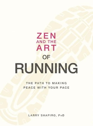 Zen and the Art of Running: The Path to Making Peace with Your Pace The Path to Making Peace with Your Pace