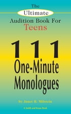 The Ultimate Audition Book for Teens Volume 1: 111 One-Minute Monologues by Janet Milstein