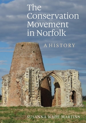 The Conservation Movement in Norfolk A History