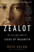 Zealot: The Life and Times of Jesus of Nazareth by Reza Aslan
