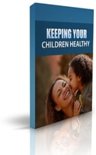 HOW To Keeping Your Children Healthy by Jimmy Cai
