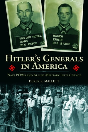 Hitler's Generals in America Nazi POWs and Allied Military Intelligence
