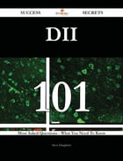 DII 101 Success Secrets - 101 Most Asked Questions On DII - What You Need To Know