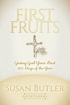 First Fruits: Giving God Your Best 365 Days of the Year