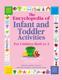 The Encyclopedia of Infant and Toddler Activities: For Children Birth to 3