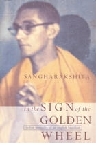 In the Sign of the Golden Wheel: Indian Memoirs of an English Buddhist by Sangharakshita
