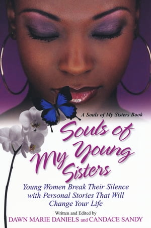 Souls of My Young Sisters:Young Women Break Their Silence with Personal Stories That Will Change Your Life by Dawn Marie Daniels