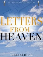 Letters From Heaven: Letters From A Beloved Son by Lilli Kehler