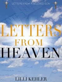 Letters From Heaven: Letters From A Beloved Son