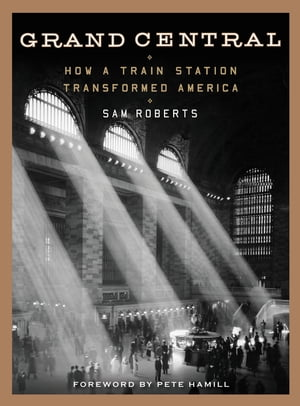 Grand Central How a Train Station Transformed America