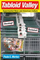 Tabloid Valley: Supermarket News and American Culture by Paula E Morton