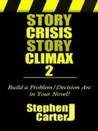 Story Crisis, Story Climax 2: Build a Problem/Decision Arc in Your Novel