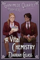 A Vital Chemistry (Ganymede Quartet Book 3.5) by Darrah Glass