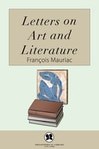 Letters on Art and Literature by François Mauriac