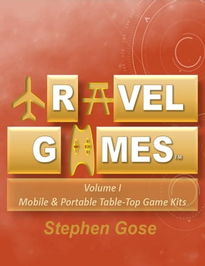 Travel Games Volume I: Mobile & Portable Table-Top Game Kits by Stephen Gose