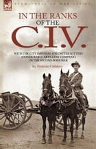 In The Ranks Of The C.I.V. by Erskine Childers