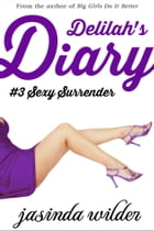 Delilah's Diary: Sexy Surrender (Book 3) by Jasinda Wilder