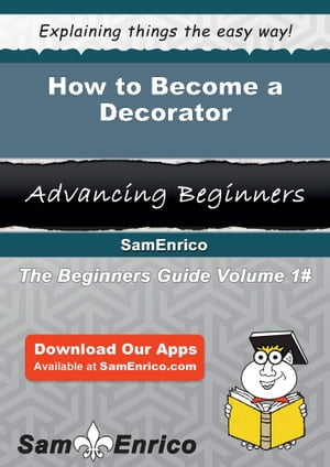 How to Become a Decorator: How to Become a Decorator by Cierra Peebles